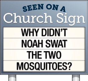 Church sign: Why didn't Noah swat the two mosquitoes?