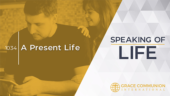 Speaking Of Life 1034 | A Present Life